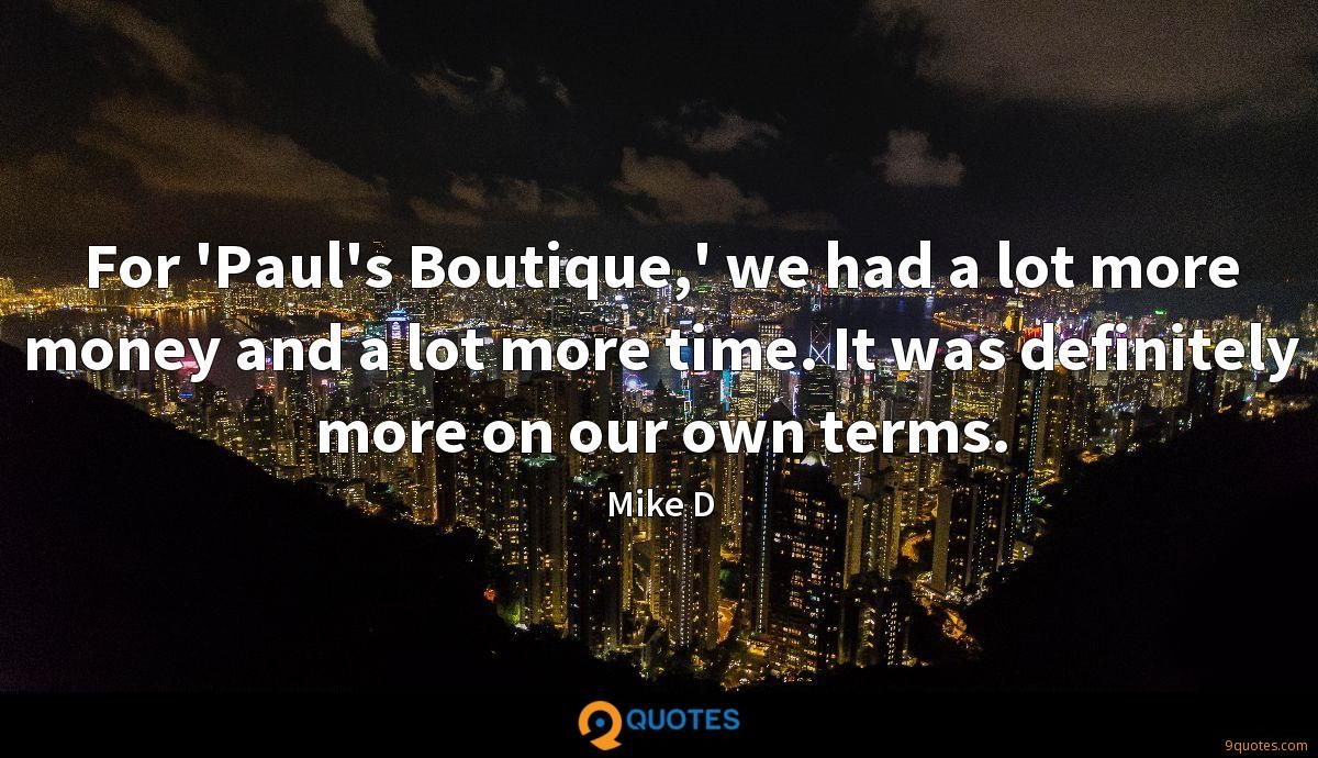 For 'Paul's Boutique,' we had a lot more money and a lot more time. It was definitely more on our own terms.