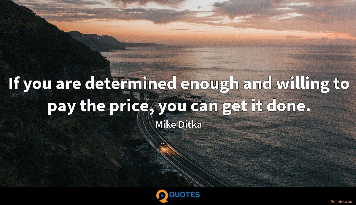 If you are determined enough and willing to pay the price, you can get it done.