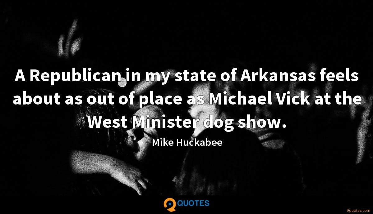 A Republican in my state of Arkansas feels about as out of place as Michael Vick at the West Minister dog show.
