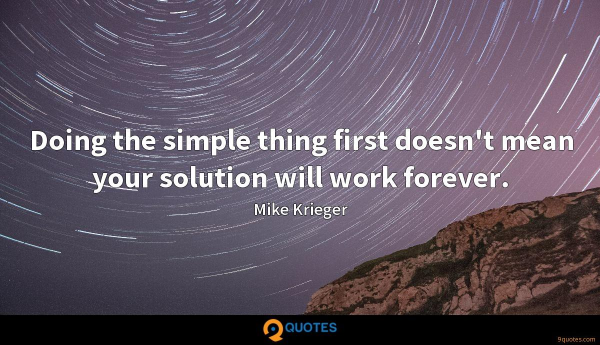 Doing the simple thing first doesn't mean your solution will work forever.