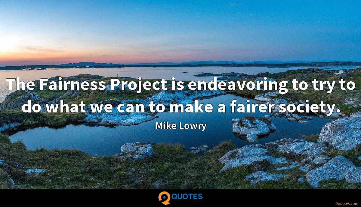 The Fairness Project is endeavoring to try to do what we can to make a fairer society.