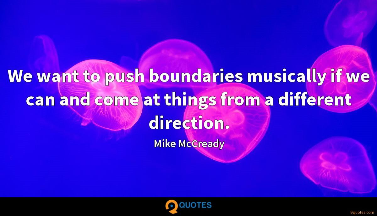 We want to push boundaries musically if we can and come at things from a different direction.