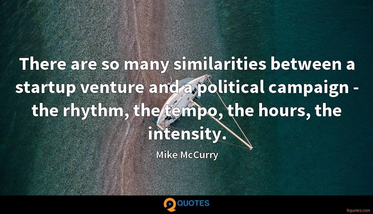 There are so many similarities between a startup venture and a political campaign - the rhythm, the tempo, the hours, the intensity.