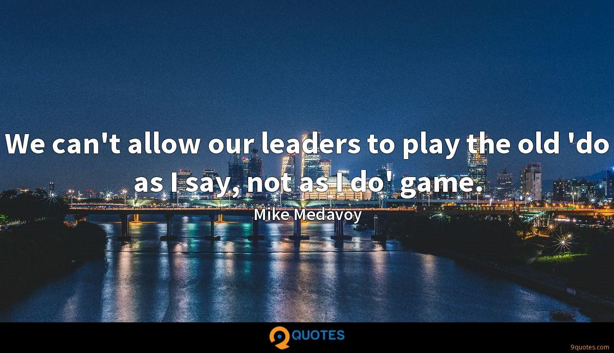 We can't allow our leaders to play the old 'do as I say, not as I do' game.