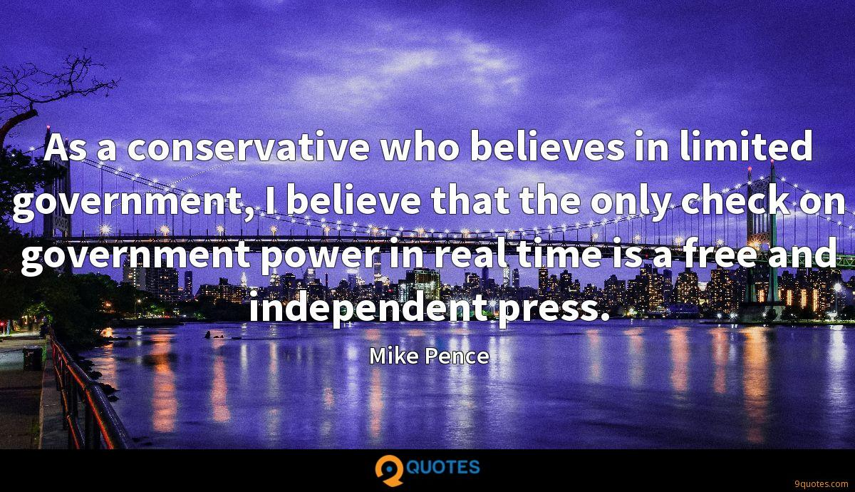 As a conservative who believes in limited government, I believe that the only check on government power in real time is a free and independent press.