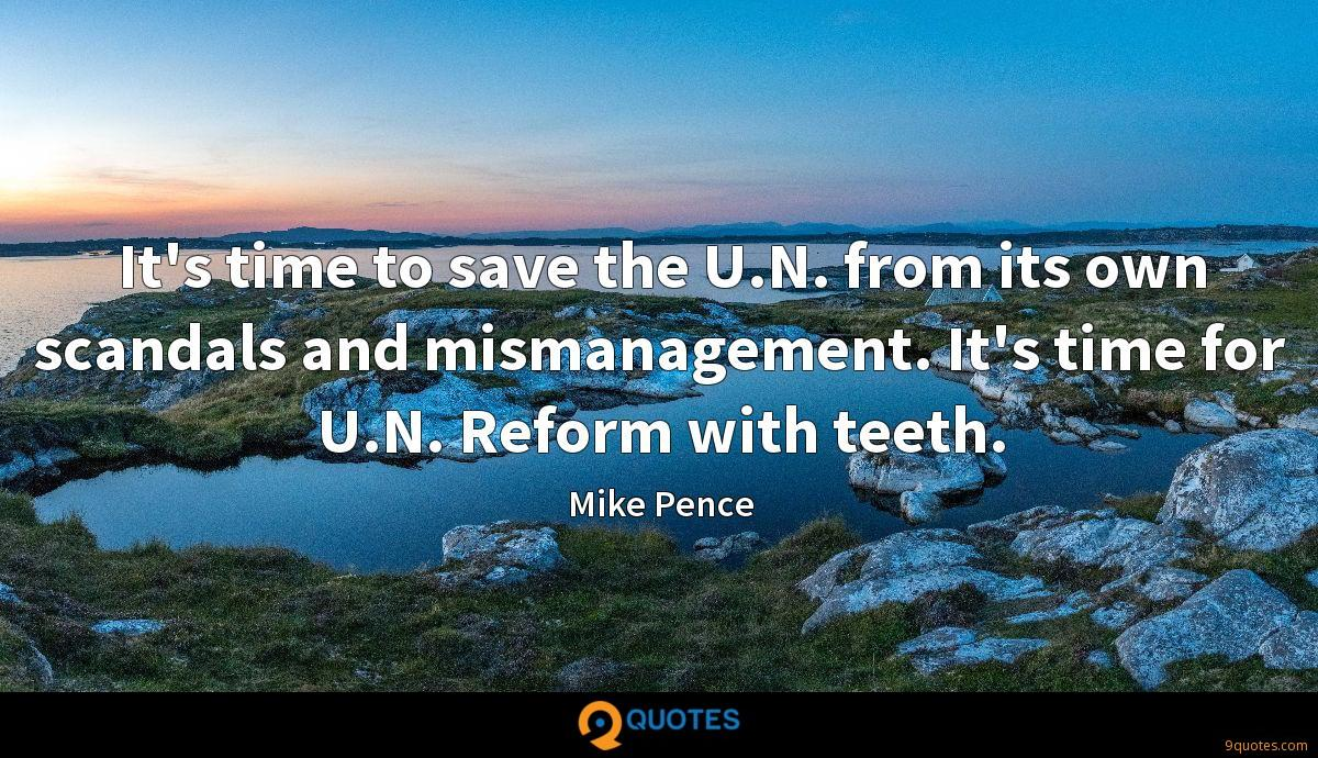 It's time to save the U.N. from its own scandals and mismanagement. It's time for U.N. Reform with teeth.