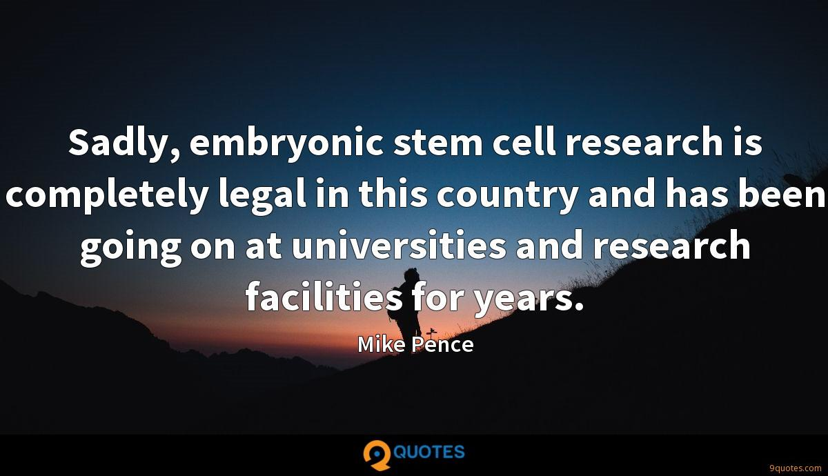 Sadly, embryonic stem cell research is completely legal in this country and has been going on at universities and research facilities for years.