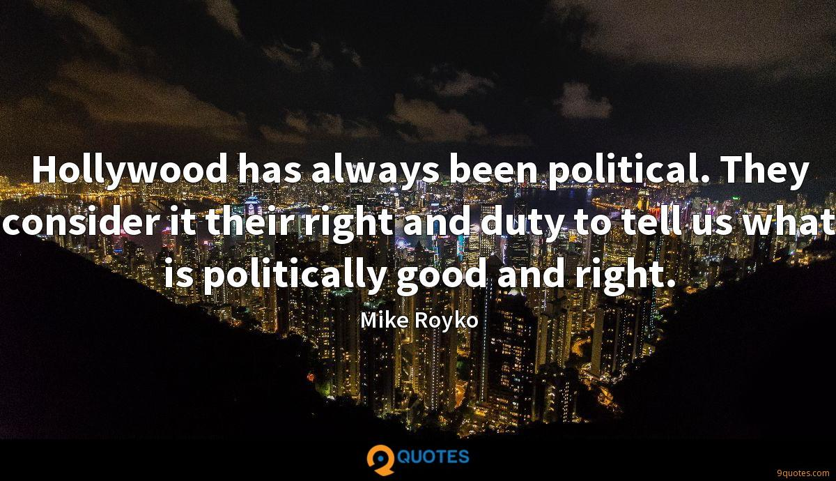 Hollywood has always been political. They consider it their right and duty to tell us what is politically good and right.
