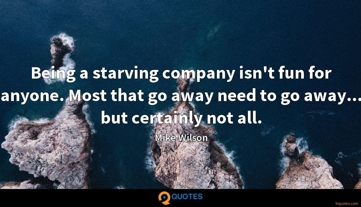 Being a starving company isn't fun for anyone. Most that go away need to go away... but certainly not all.