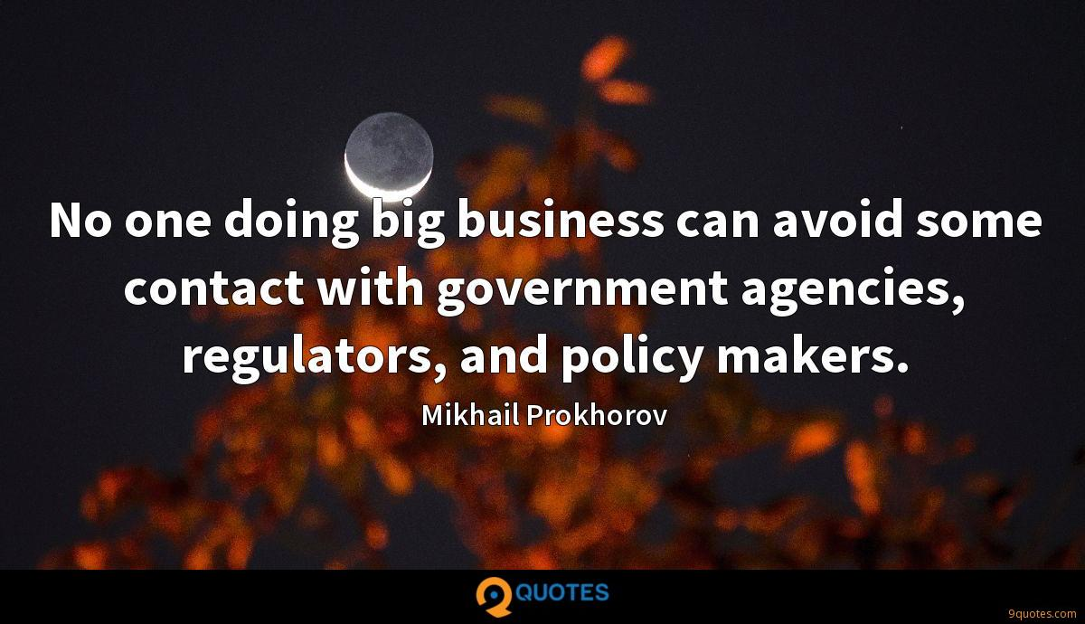 No one doing big business can avoid some contact with government agencies, regulators, and policy makers.