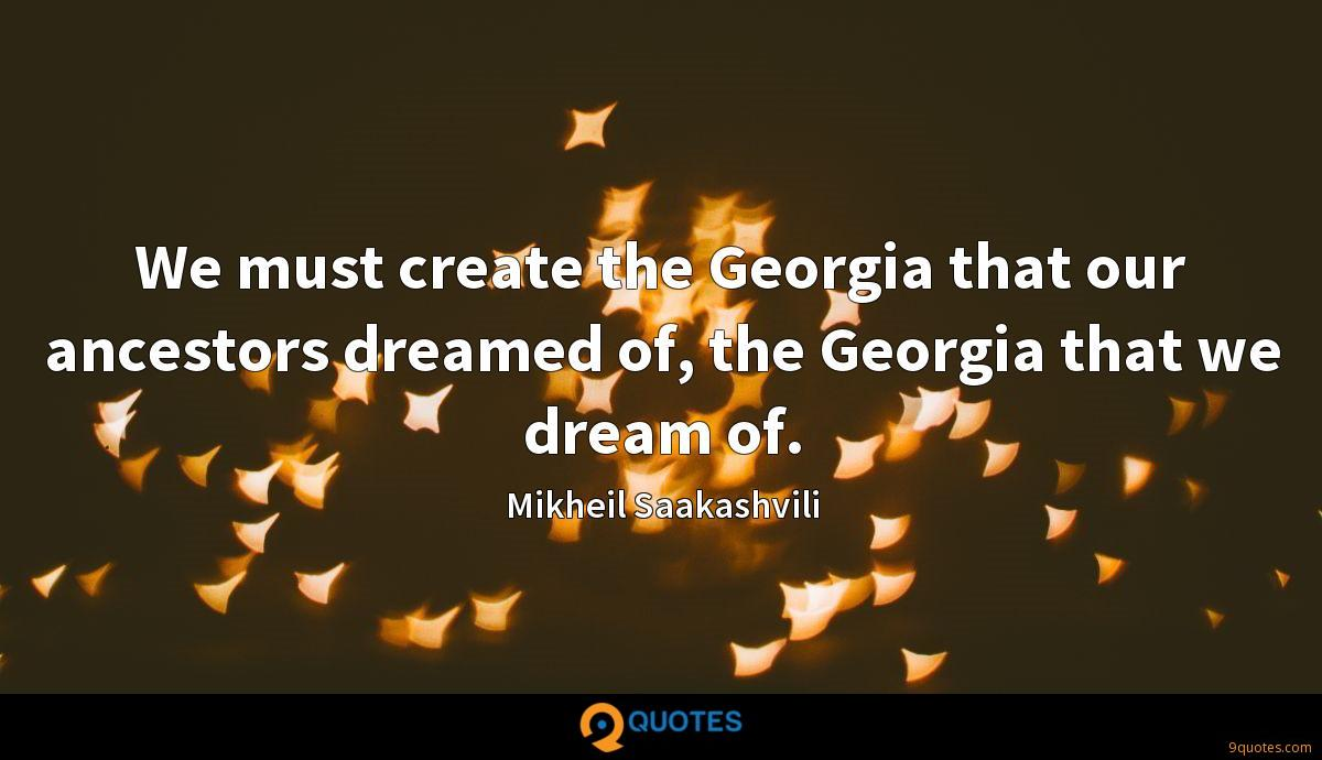 We must create the Georgia that our ancestors dreamed of, the Georgia that we dream of.