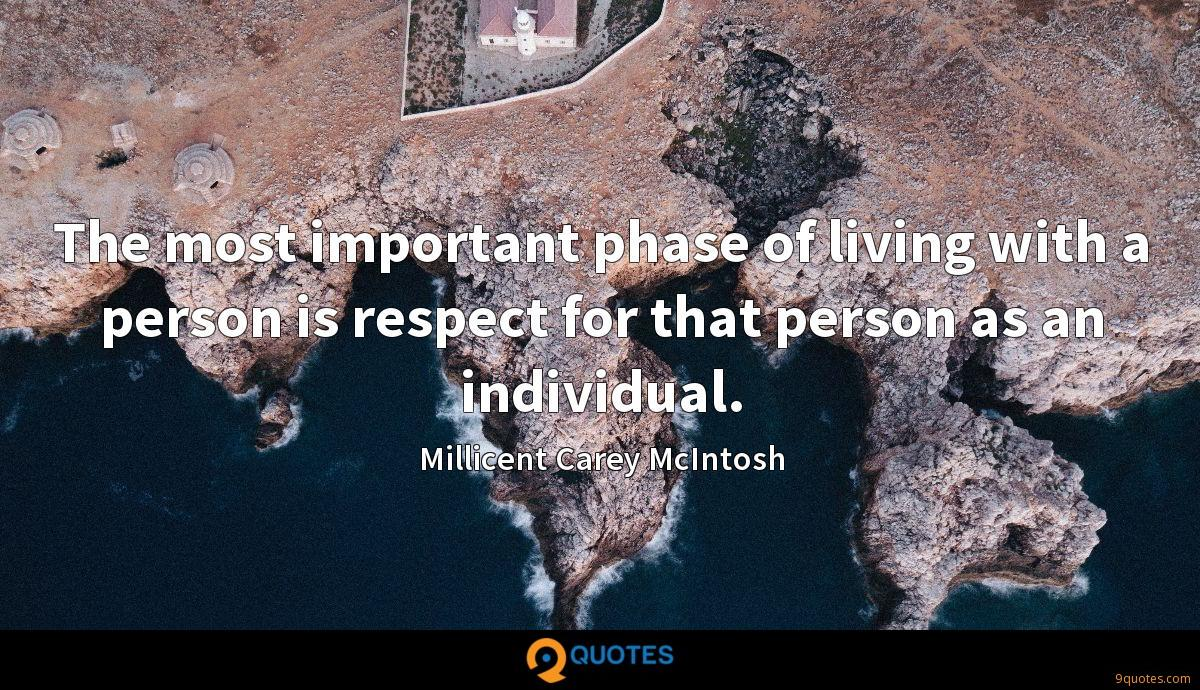The most important phase of living with a person is respect for that person as an individual.