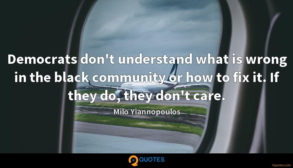 Democrats don't understand what is wrong in the black community or how to fix it. If they do, they don't care.