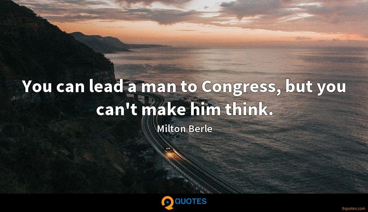 You can lead a man to Congress, but you can\'t make him think ...