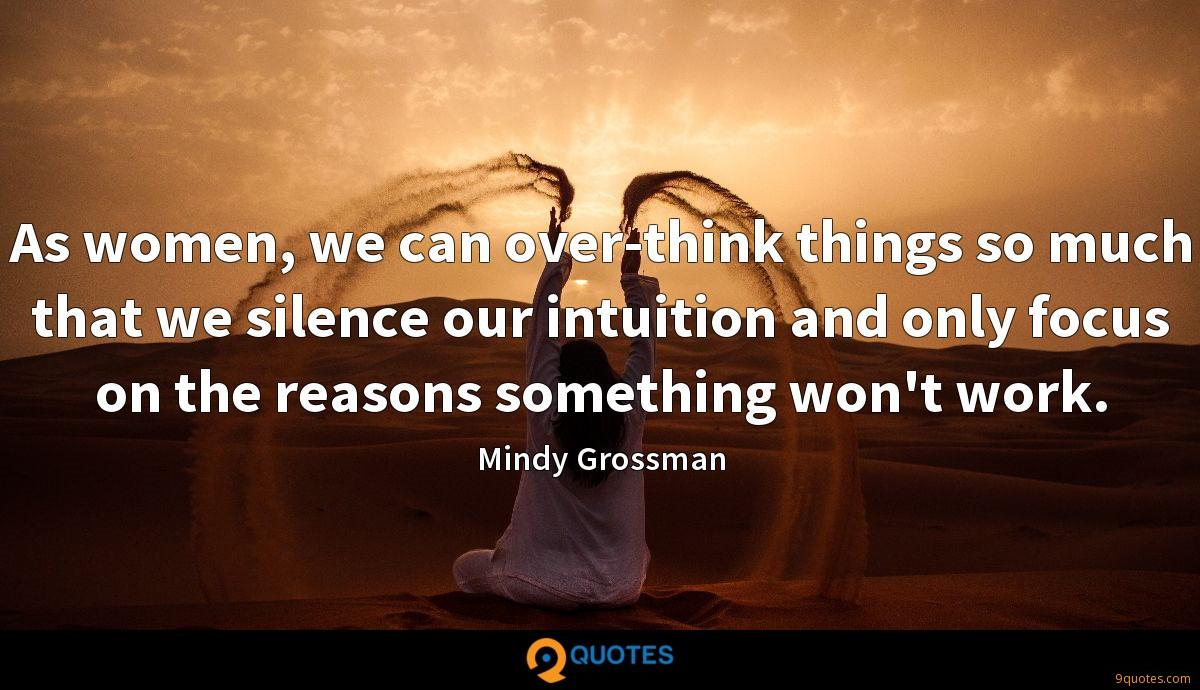 As women, we can over-think things so much that we silence our intuition and only focus on the reasons something won't work.