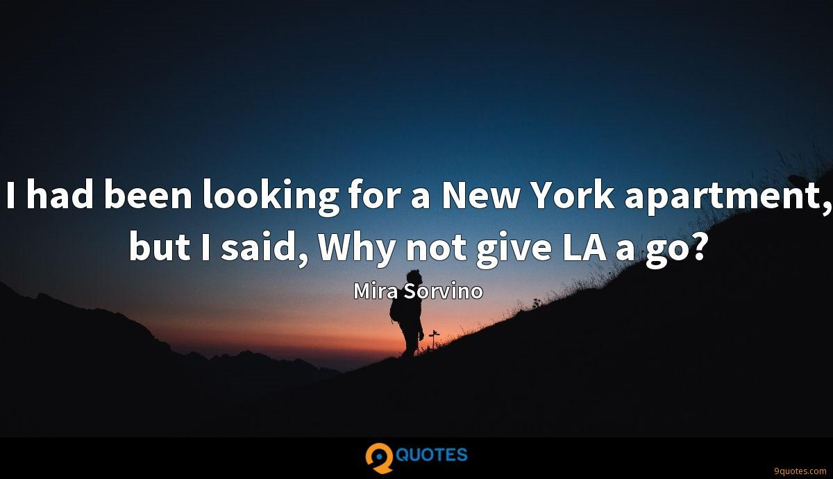 I had been looking for a New York apartment, but I said, Why not give LA a go?
