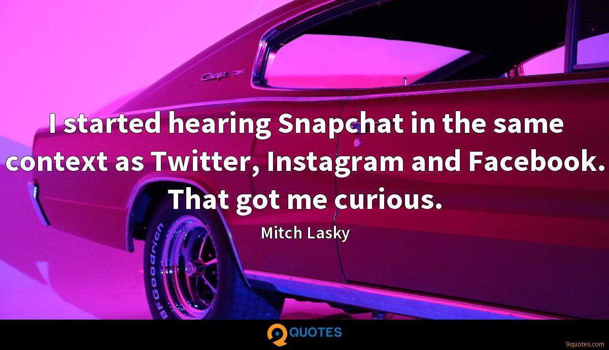 I started hearing Snapchat in the same context as Twitter, Instagram and Facebook. That got me curious.