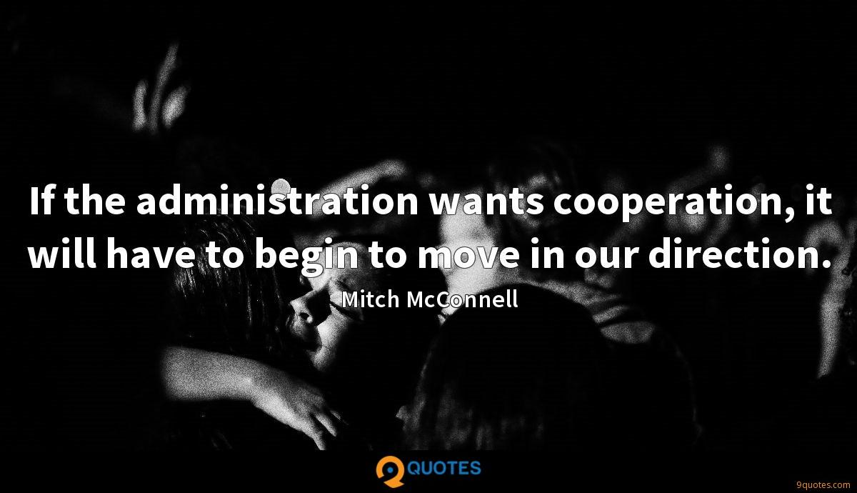 If the administration wants cooperation, it will have to begin to move in our direction.