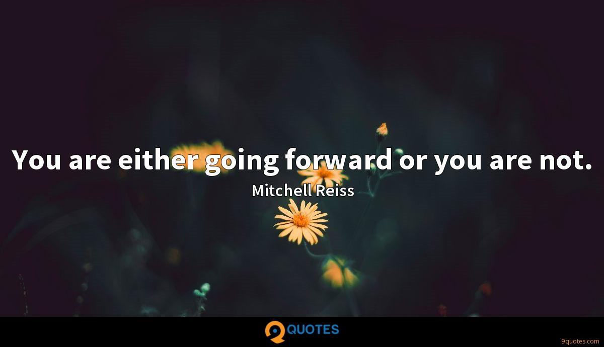You are either going forward or you are not.