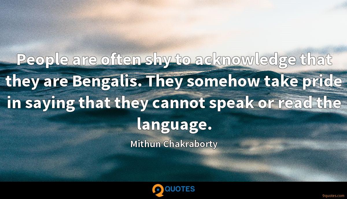 People are often shy to acknowledge that they are Bengalis. They somehow take pride in saying that they cannot speak or read the language.
