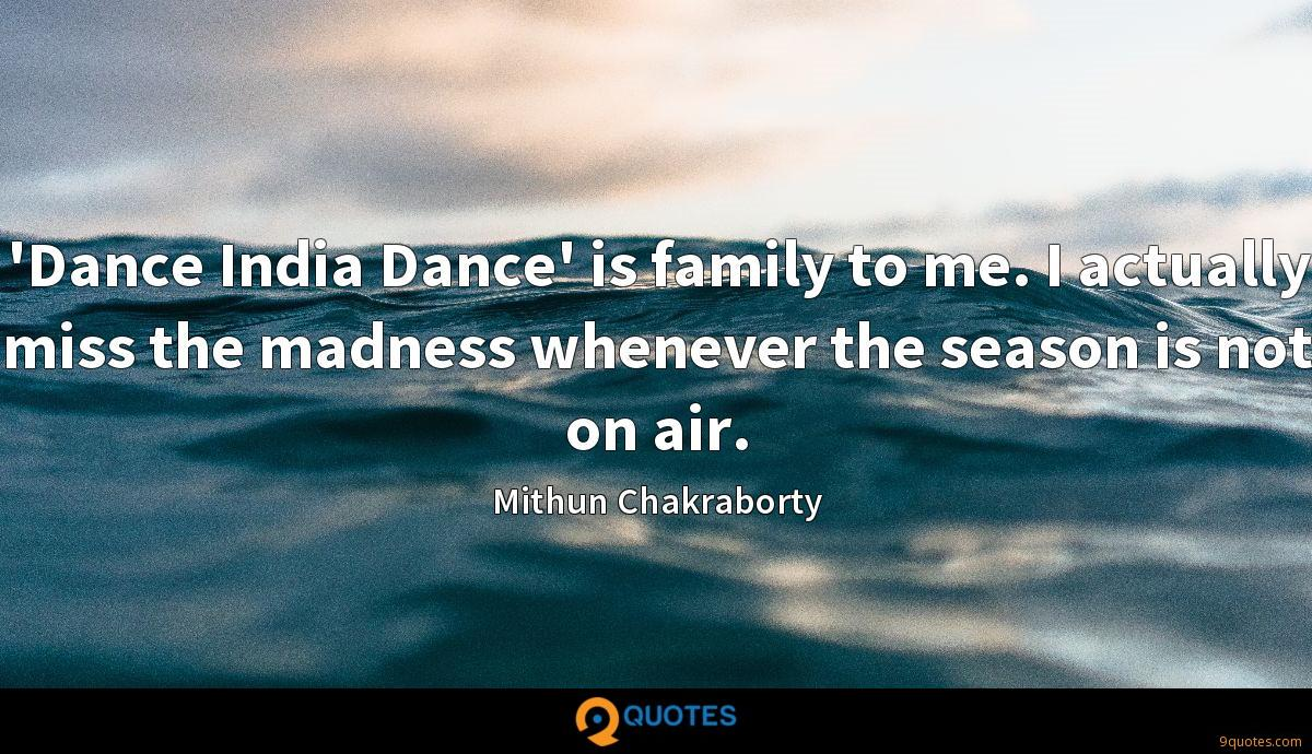 'Dance India Dance' is family to me. I actually miss the madness whenever the season is not on air.