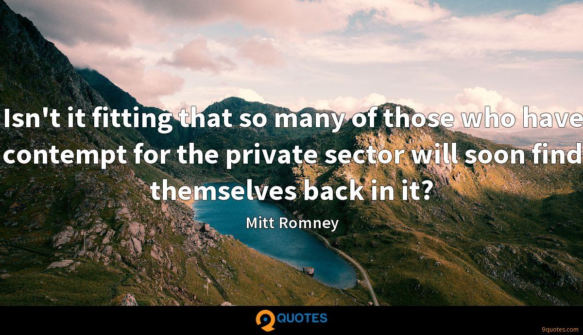 Isn't it fitting that so many of those who have contempt for the private sector will soon find themselves back in it?