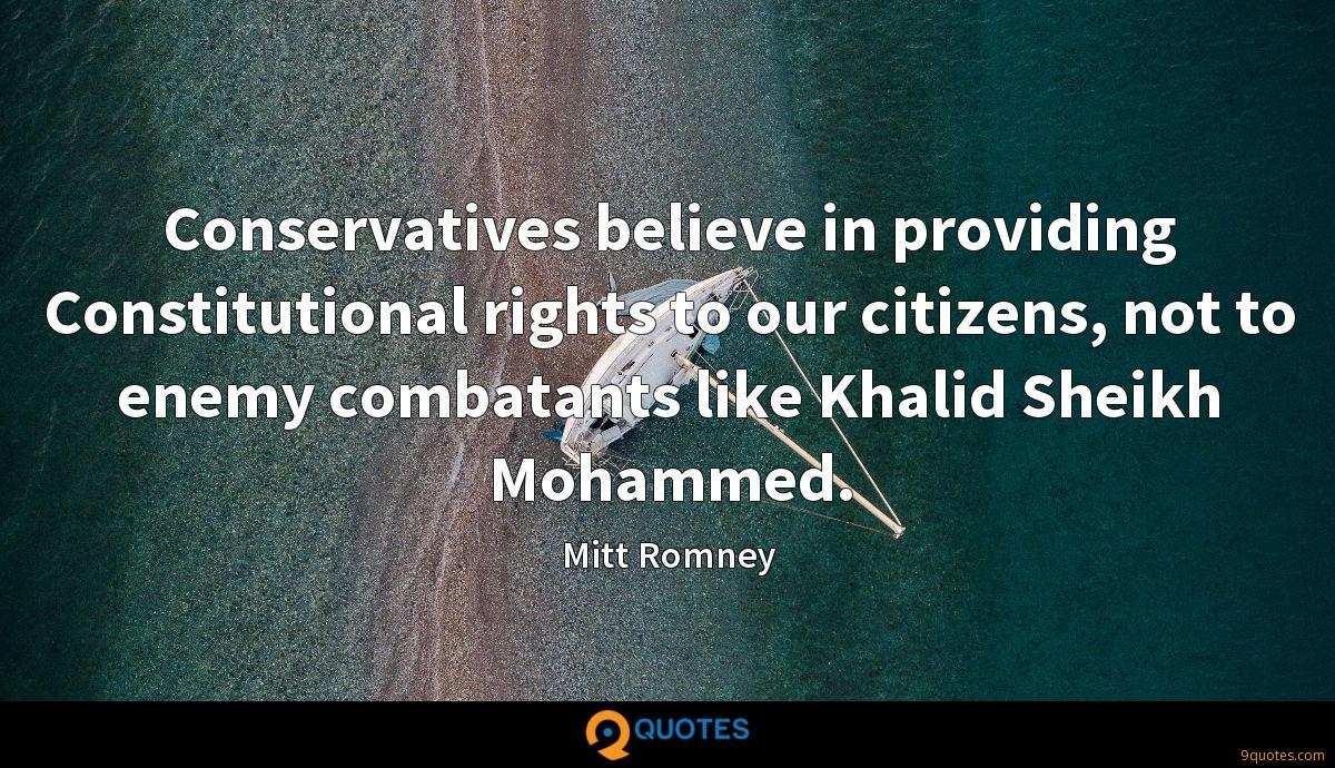 Conservatives believe in providing Constitutional rights to our citizens, not to enemy combatants like Khalid Sheikh Mohammed.