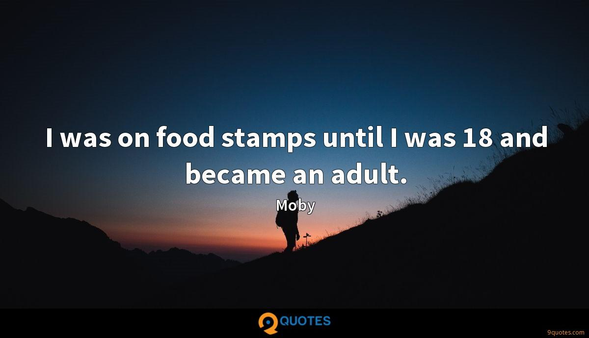 I was on food stamps until I was 18 and became an adult.