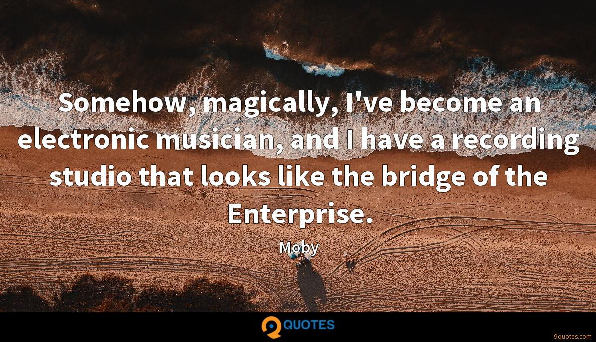 Somehow, magically, I've become an electronic musician, and I have a recording studio that looks like the bridge of the Enterprise.