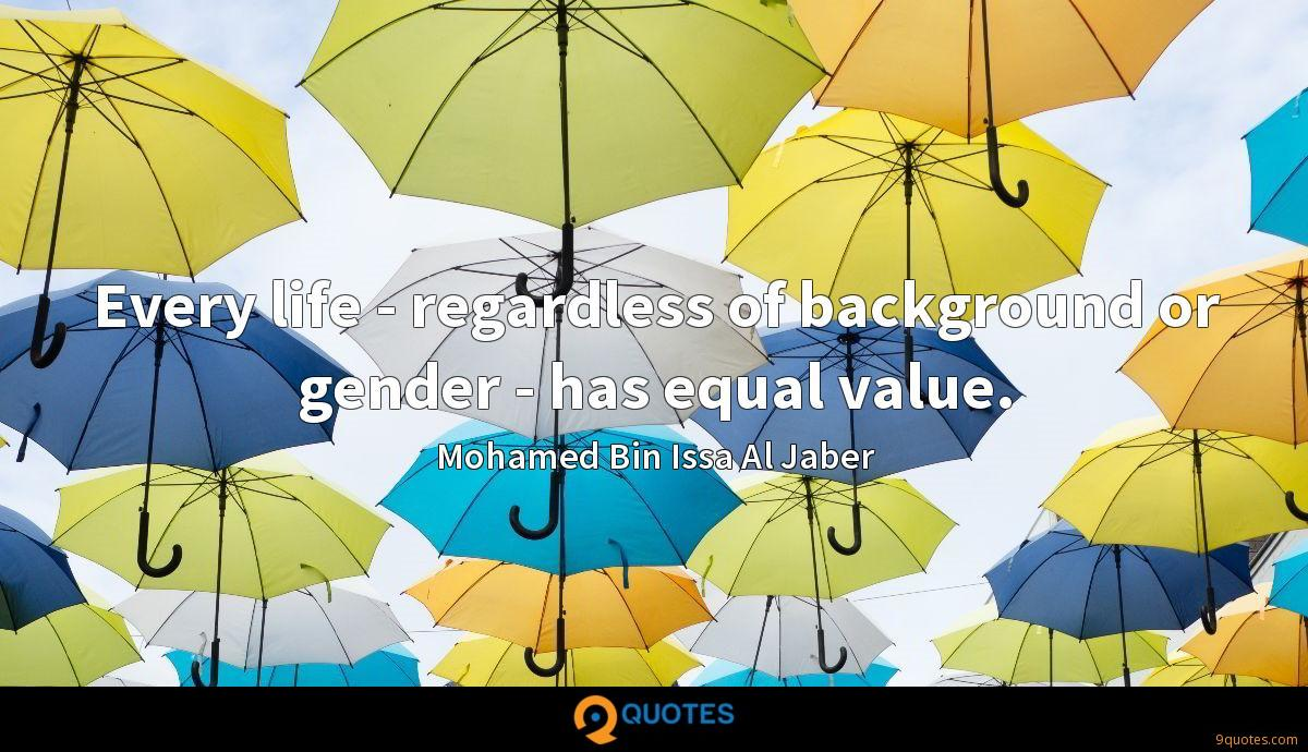 Every life - regardless of background or gender - has equal value.