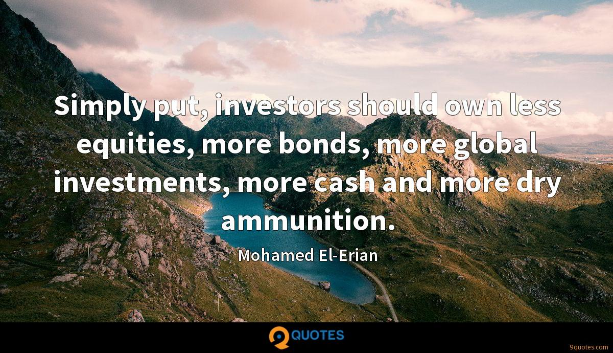Simply put, investors should own less equities, more bonds, more global investments, more cash and more dry ammunition.