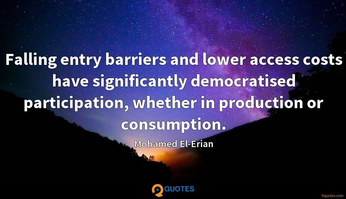 Falling entry barriers and lower access costs have significantly democratised participation, whether in production or consumption.