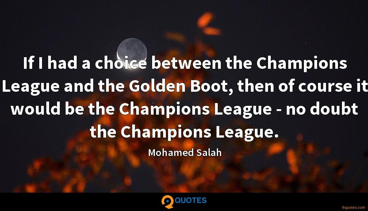 If I had a choice between the Champions League and the Golden Boot, then of course it would be the Champions League - no doubt the Champions League.
