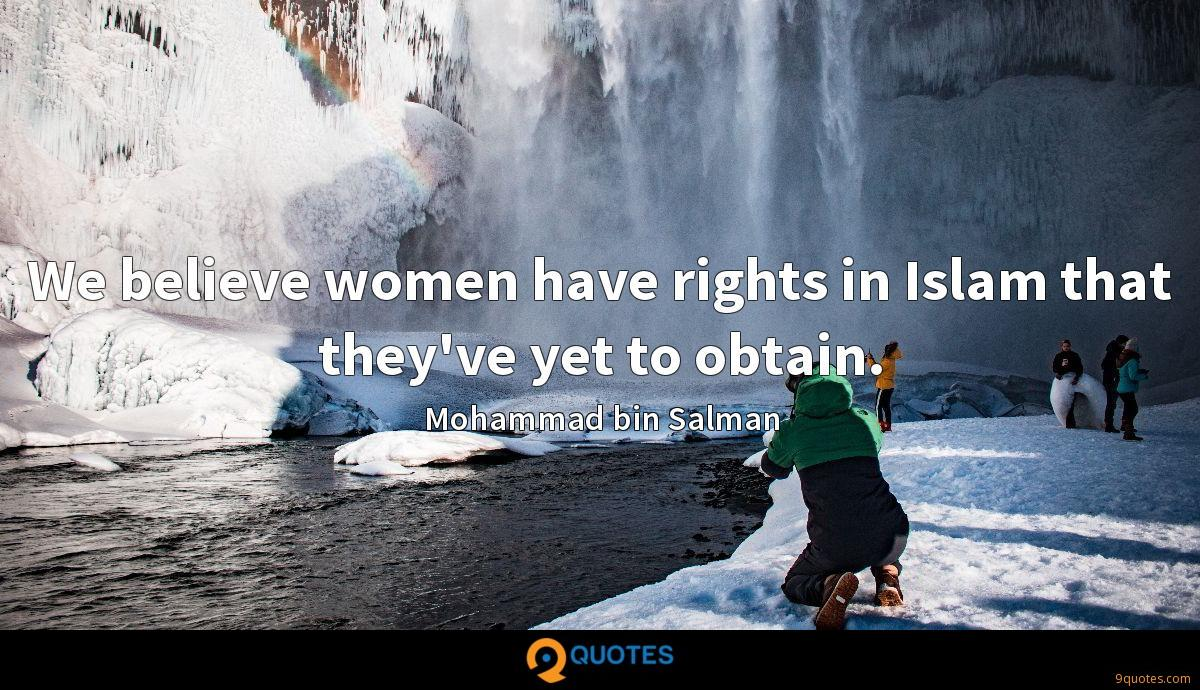 We believe women have rights in Islam that they've yet to obtain.