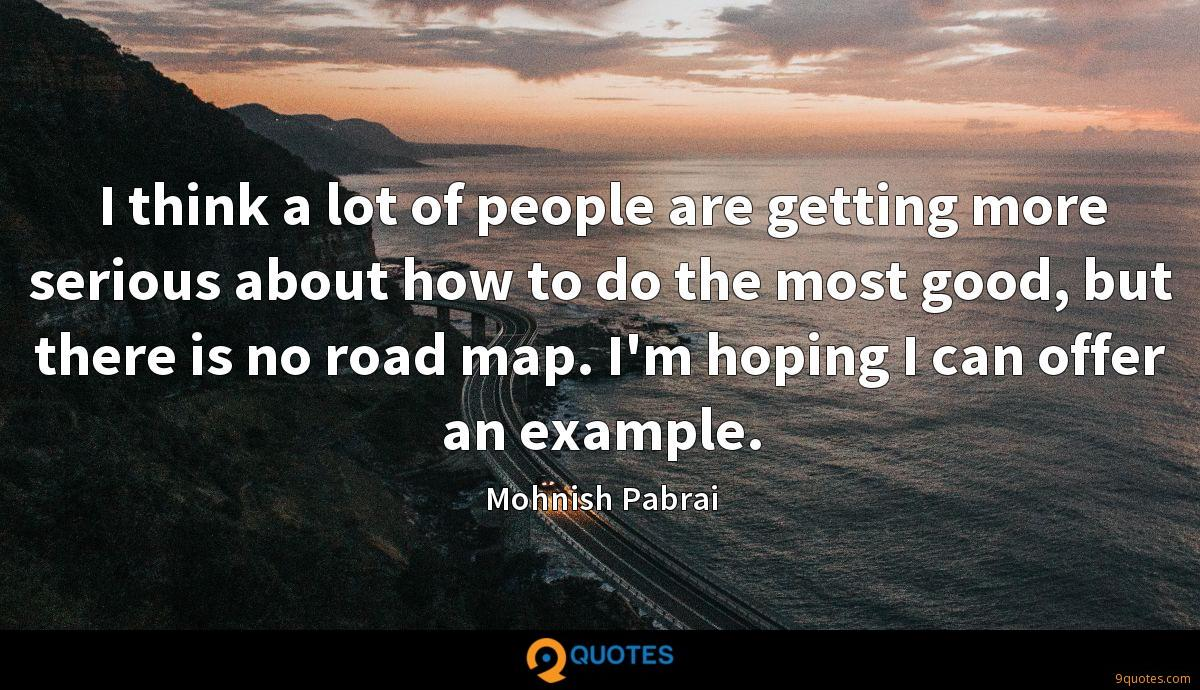 I think a lot of people are getting more serious about how to do the most good, but there is no road map. I'm hoping I can offer an example.