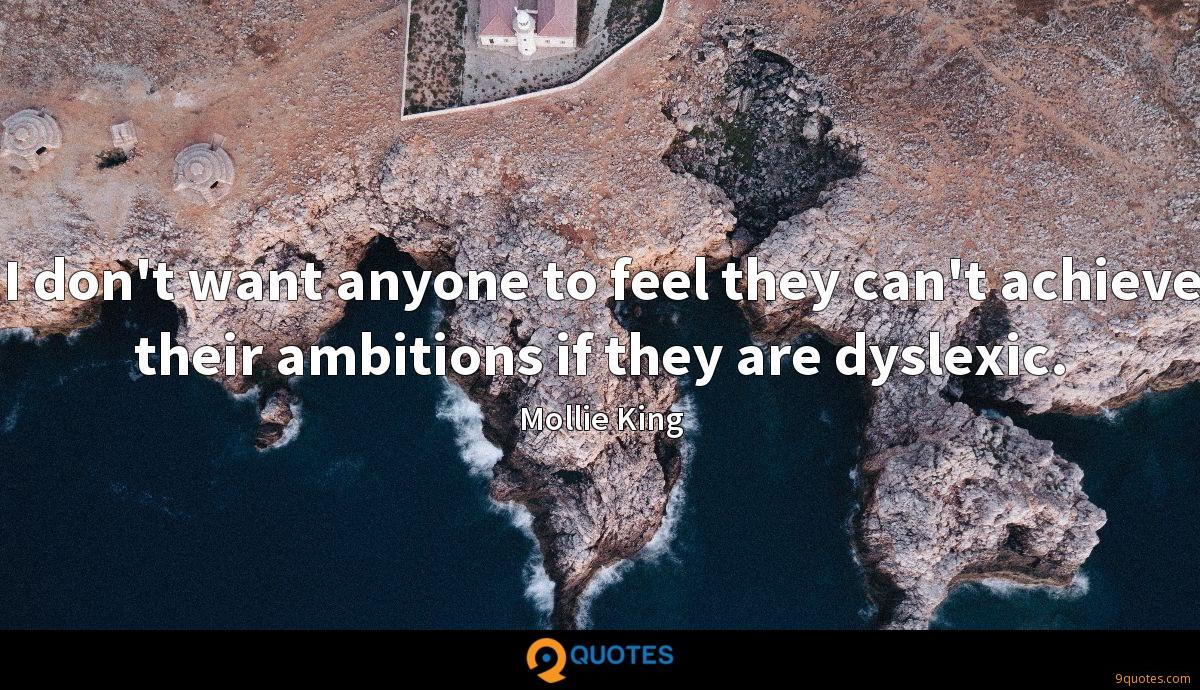 I don't want anyone to feel they can't achieve their ambitions if they are dyslexic.