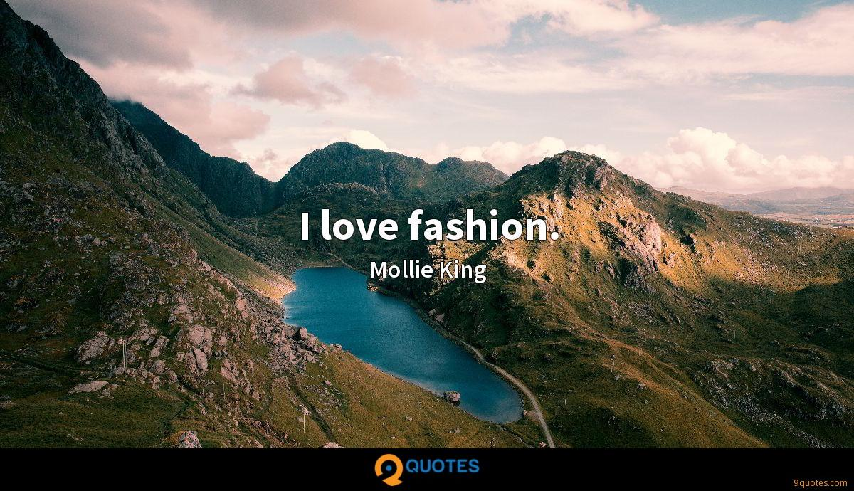 I love fashion.