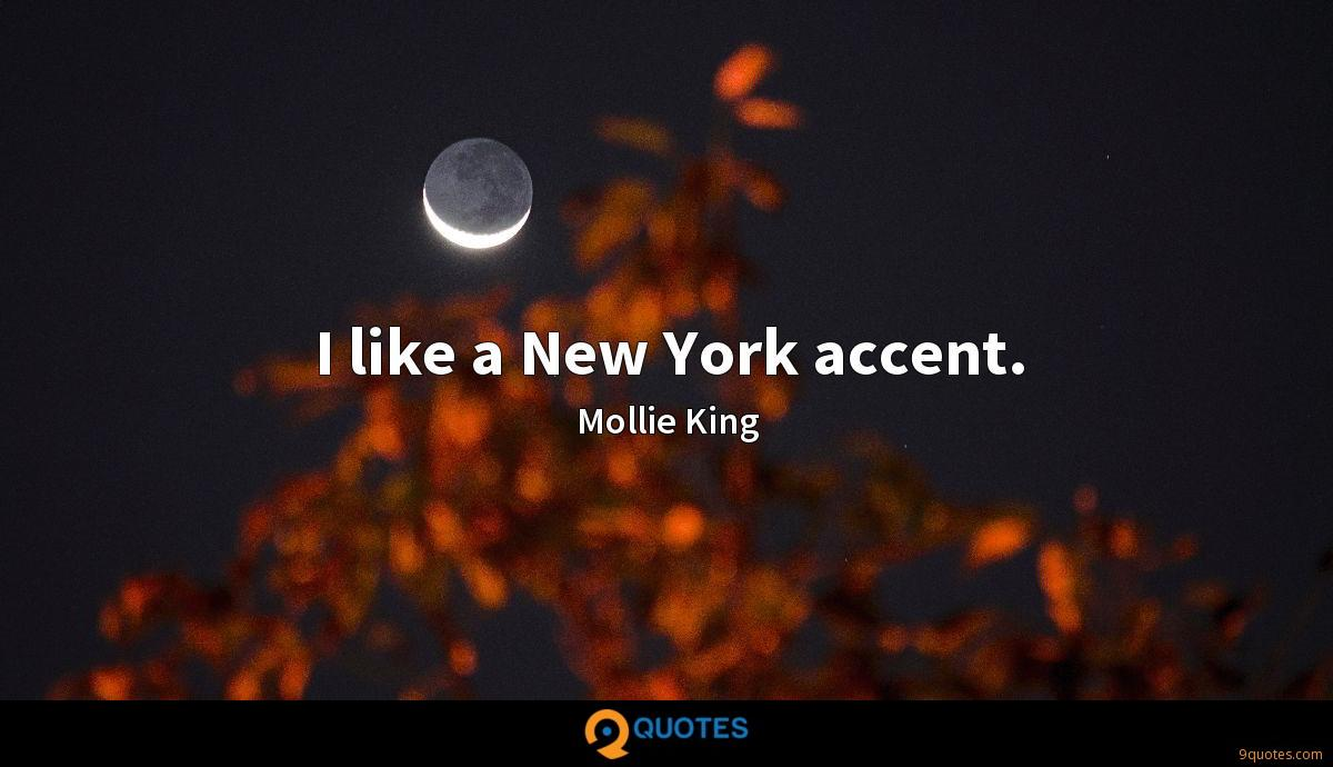 I like a New York accent.