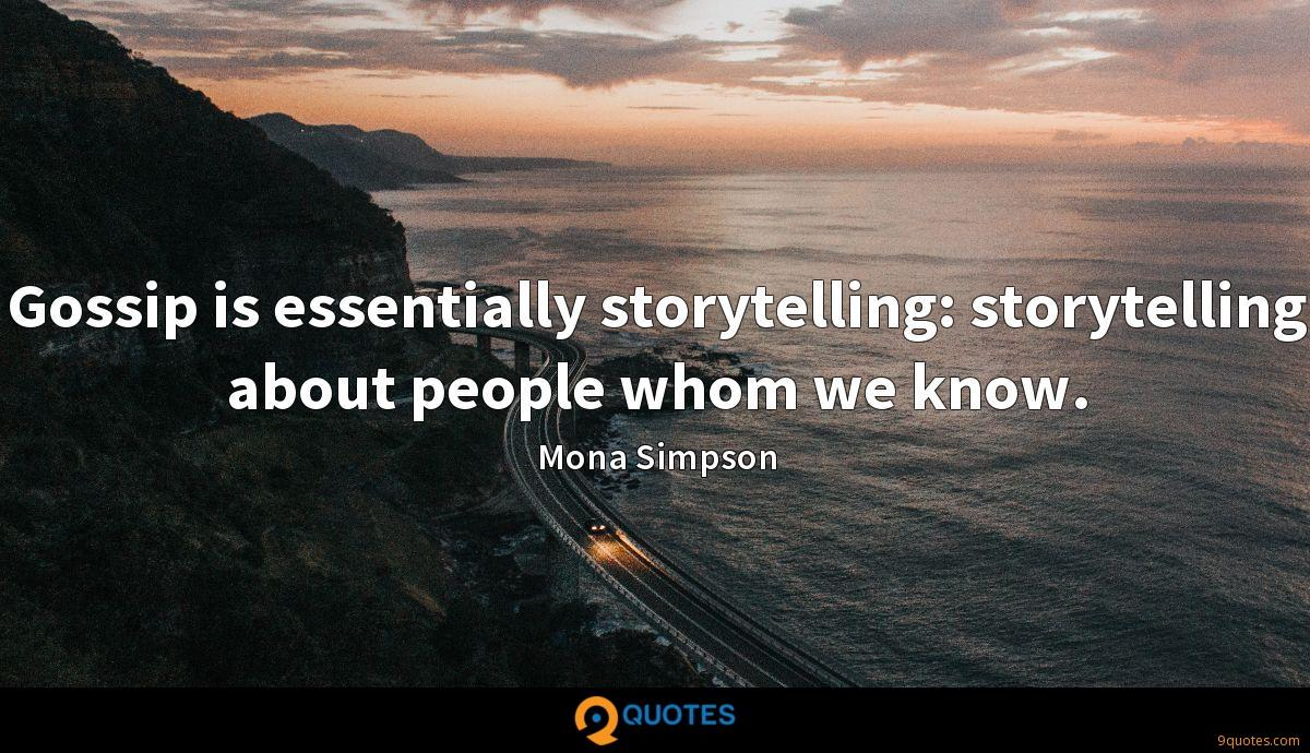 Gossip is essentially storytelling: storytelling about people whom we know.