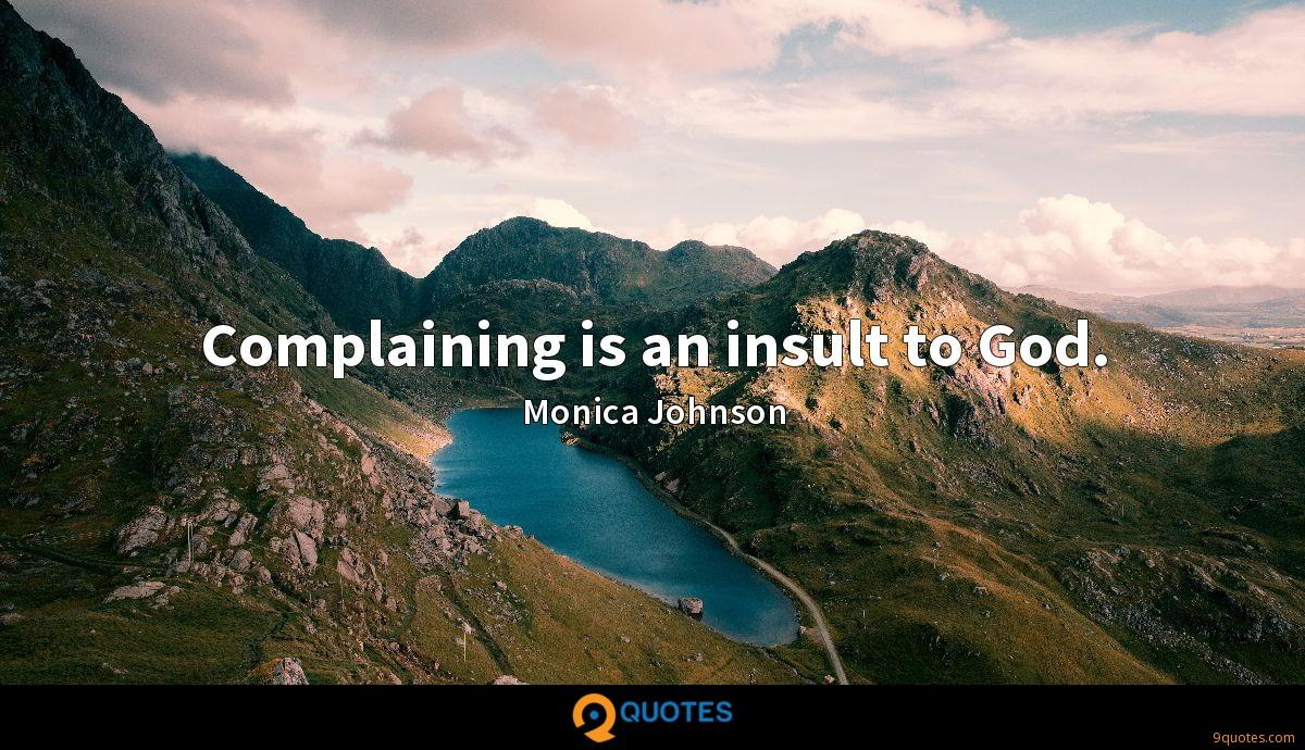 Complaining is an insult to God.