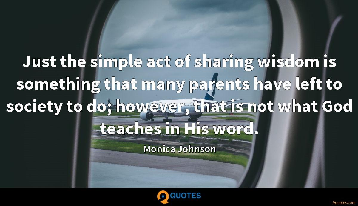 Just the simple act of sharing wisdom is something that many parents have left to society to do; however, that is not what God teaches in His word.