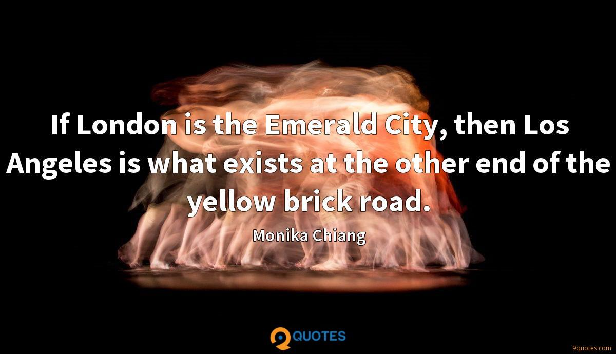 If London is the Emerald City, then Los Angeles is what exists at the other end of the yellow brick road.