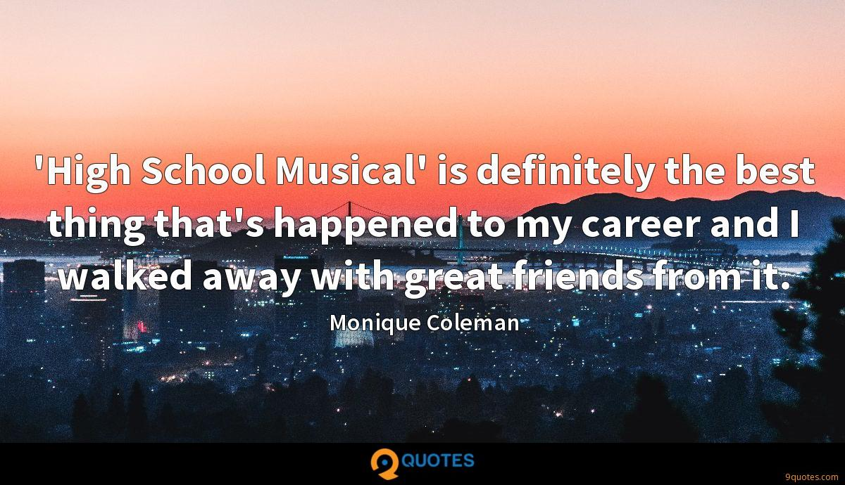 'High School Musical' is definitely the best thing that's happened to my career and I walked away with great friends from it.