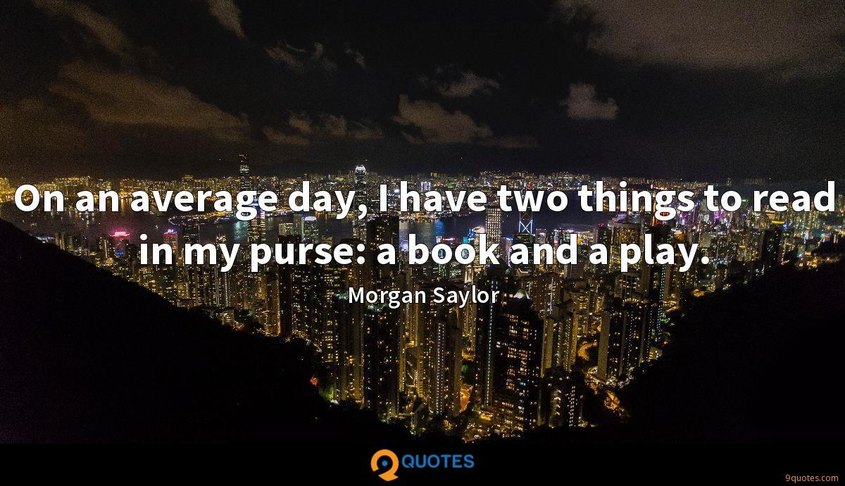 On an average day, I have two things to read in my purse: a book and a play.