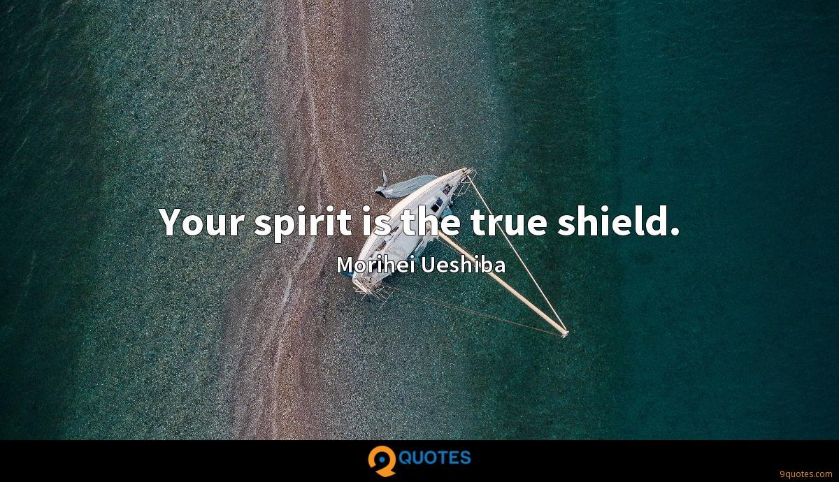 Your spirit is the true shield.