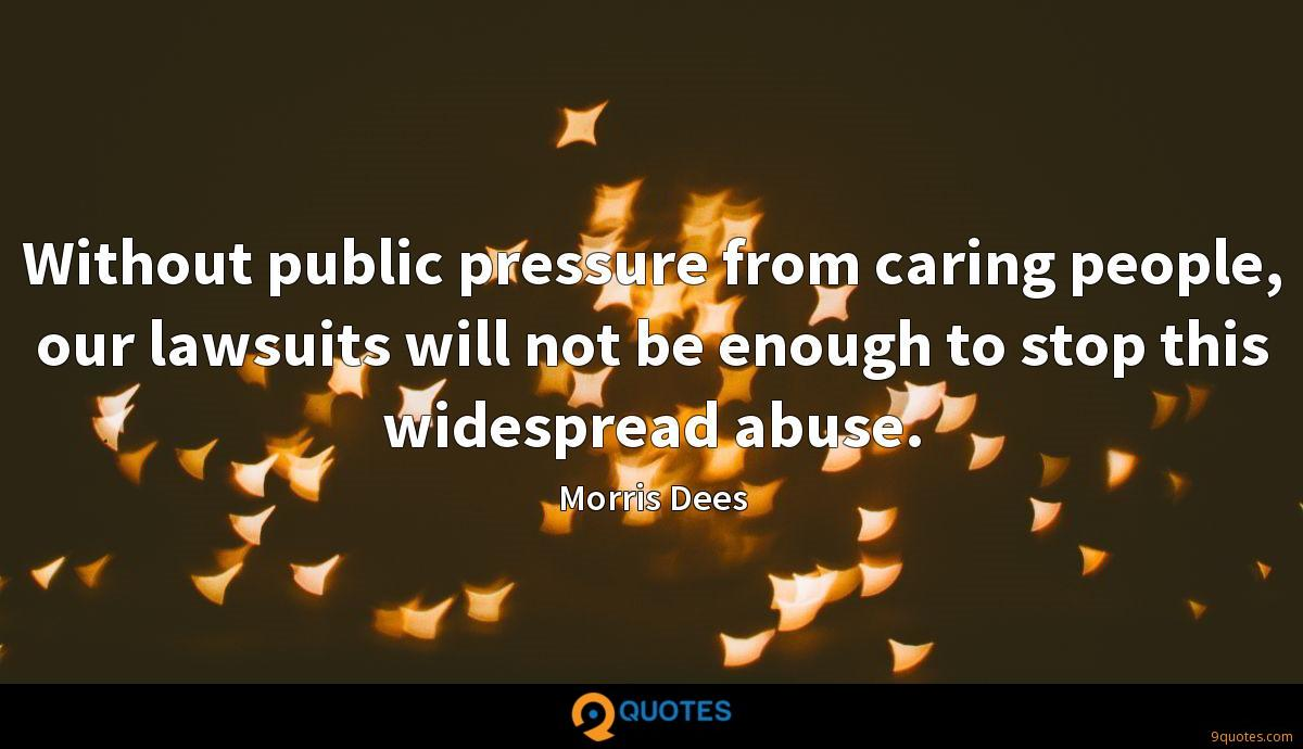 Without public pressure from caring people, our lawsuits will not be enough to stop this widespread abuse.