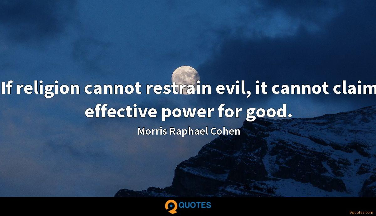 If religion cannot restrain evil, it cannot claim effective power for good.
