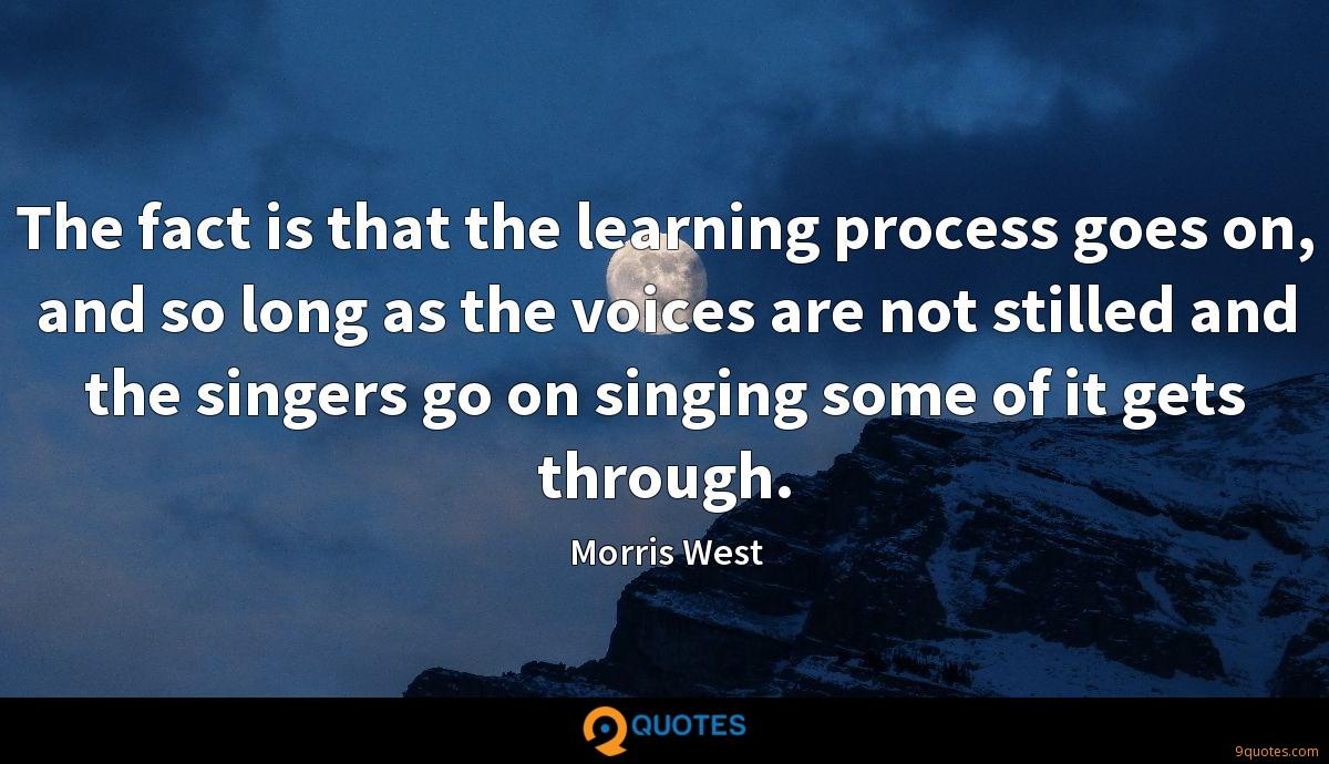 The fact is that the learning process goes on, and so long as the voices are not stilled and the singers go on singing some of it gets through.