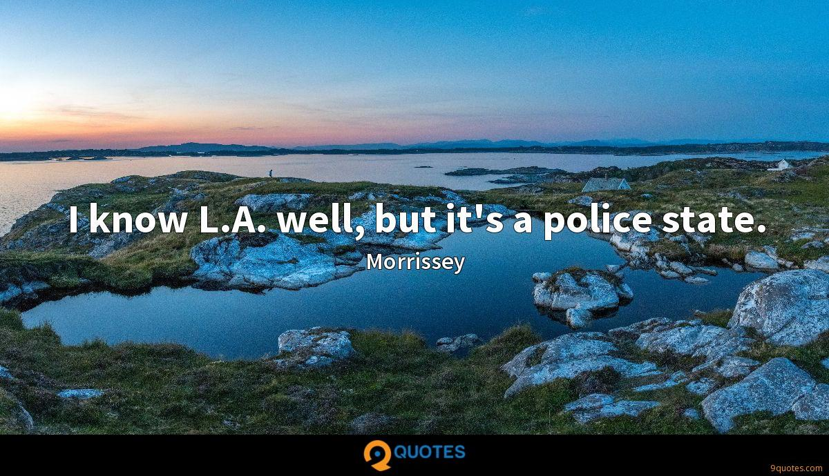 I know L.A. well, but it's a police state.