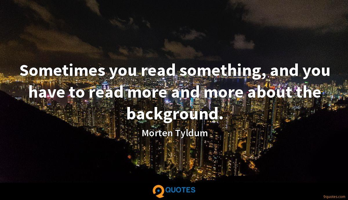 Sometimes you read something, and you have to read more and more about the background.